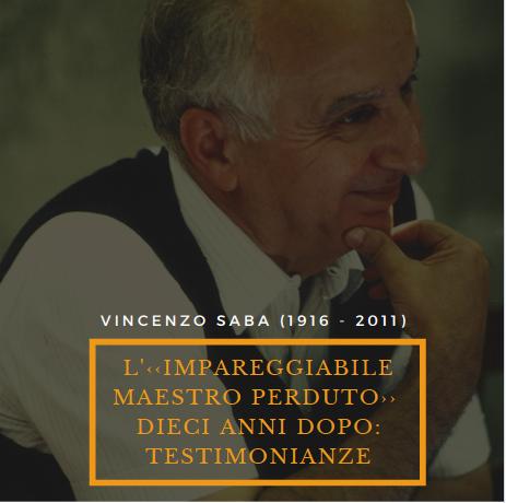 21 ottobre – L'‹‹impareggiabile maestro perduto›› Vincenzo Saba (1916-2011) dieci anni dopo: testimonianze